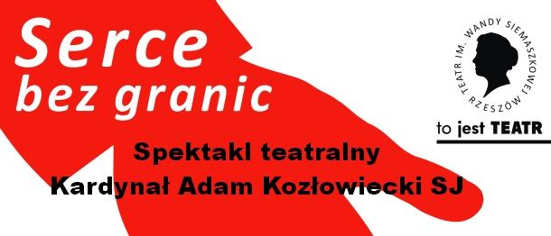 """Zaproszenie na Spektakl teatralny """"Serce bez granic"""" Kardynał Adam Kozłowiecki SJ w Teatrze Siemaszkowej w Rzeszowie. Zobacz terminy spektakli, by zarezerwować bilet<kliknij>"""